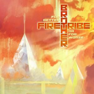 BrotherFireTribe-ForBetterOrForWorsel