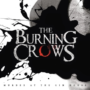 The Burning Crows - Murder At The Gin House
