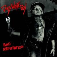 Dirty White Boy – Bad Reputation