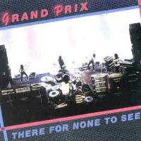 Grand Prix – There For None to See