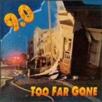 9.0 - Too Far Gone
