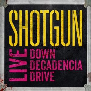 Shotgun  -  'Live Down Decadencia Drive'