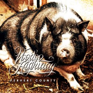 Voodoo Highway - Pervert County EP