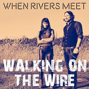 When Rivers Meet Release 'Walking On The Wire' Single